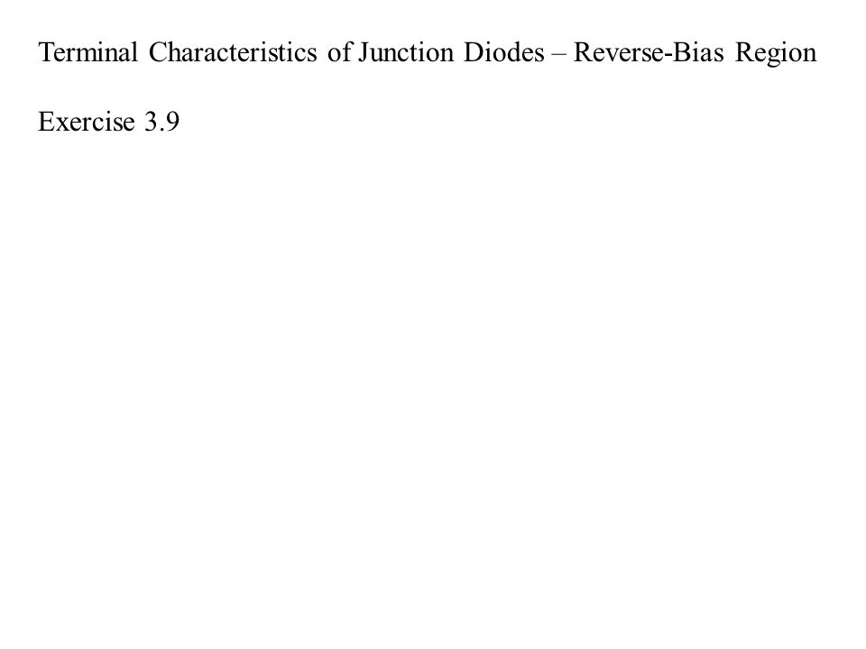 Terminal Characteristics of Junction Diodes – Reverse-Bias Region Exercise 3.9