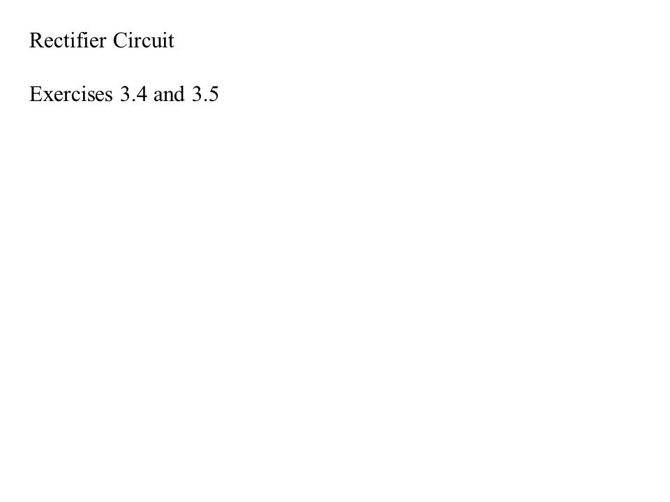Rectifier Circuit Exercises 3.4 and 3.5