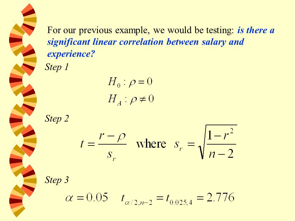 Step 1 Step 2 Step 3 For our previous example, we would be testing: is there a significant linear correlation between salary and experience