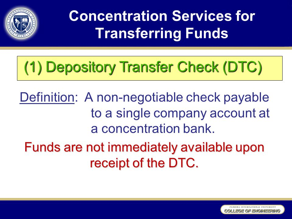 Concentration Services for Transferring Funds Definition: A non-negotiable check payable to a single company account at a concentration bank.