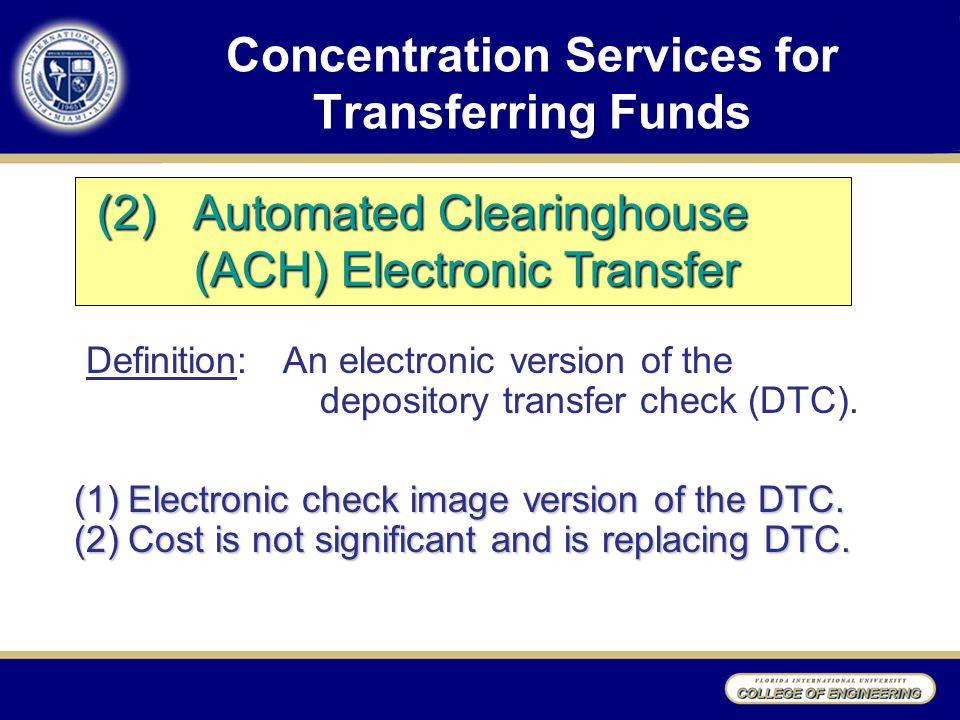Concentration Services for Transferring Funds Definition: An electronic version of the depository transfer check (DTC).