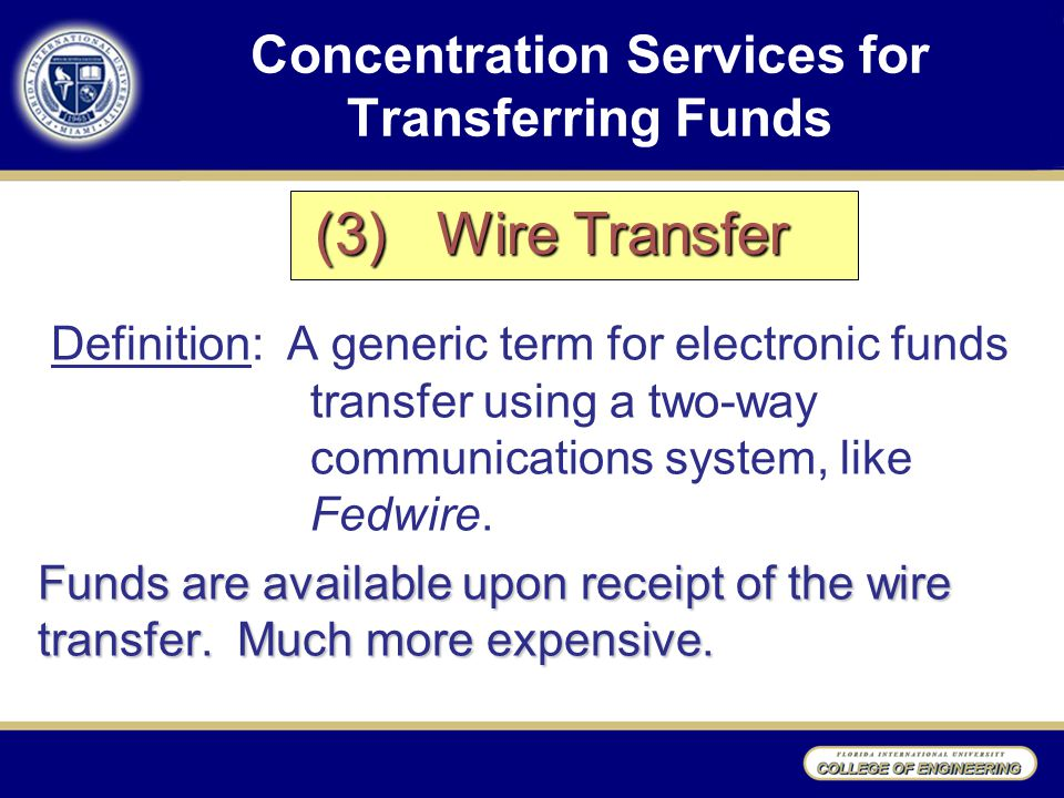 Concentration Services for Transferring Funds Definition: A generic term for electronic funds transfer using a two-way communications system, like Fedwire.