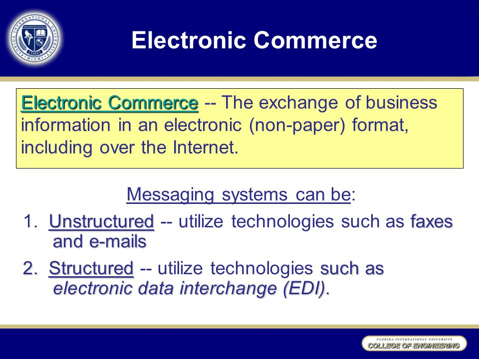 Electronic Commerce Messaging systems can be: Unstructuredfaxes and  s 1.