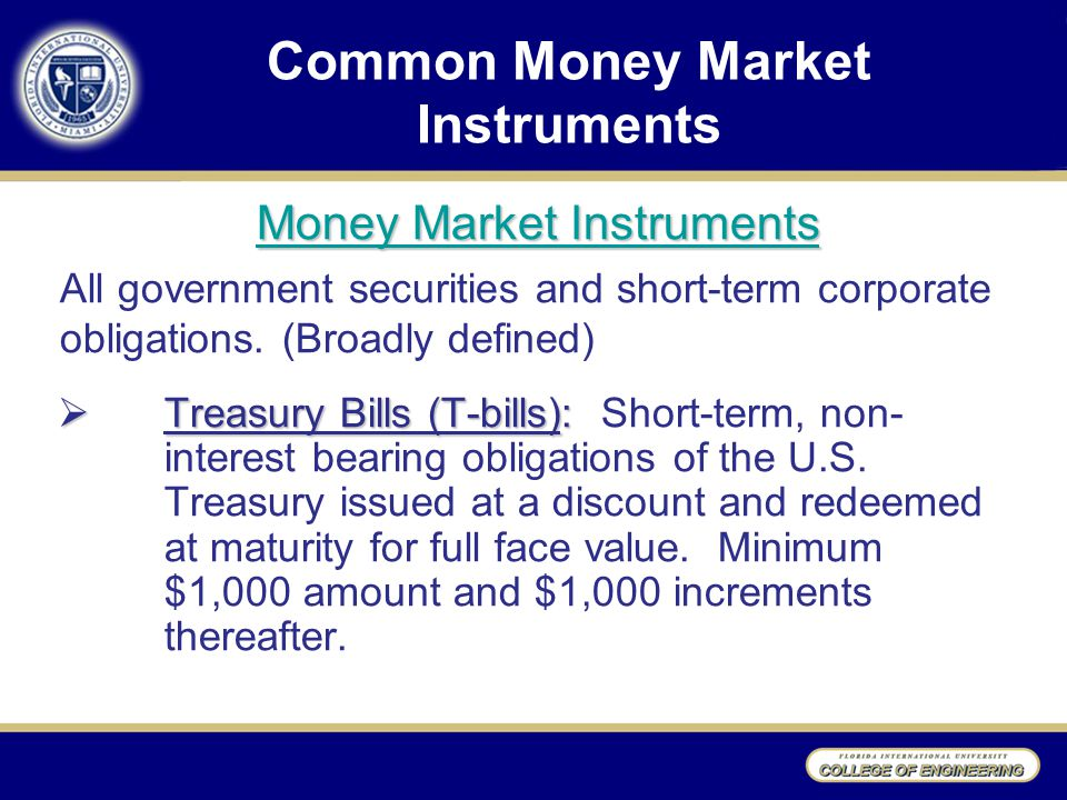 Common Money Market Instruments  Treasury Bills (T-bills):  Treasury Bills (T-bills): Short-term, non- interest bearing obligations of the U.S.