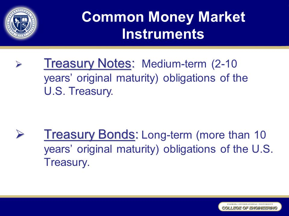 Common Money Market Instruments  Treasury Bonds:  Treasury Bonds: Long-term (more than 10 years' original maturity) obligations of the U.S.