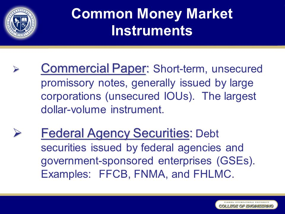 Common Money Market Instruments  Federal Agency Securities:  Federal Agency Securities: Debt securities issued by federal agencies and government-sponsored enterprises (GSEs).