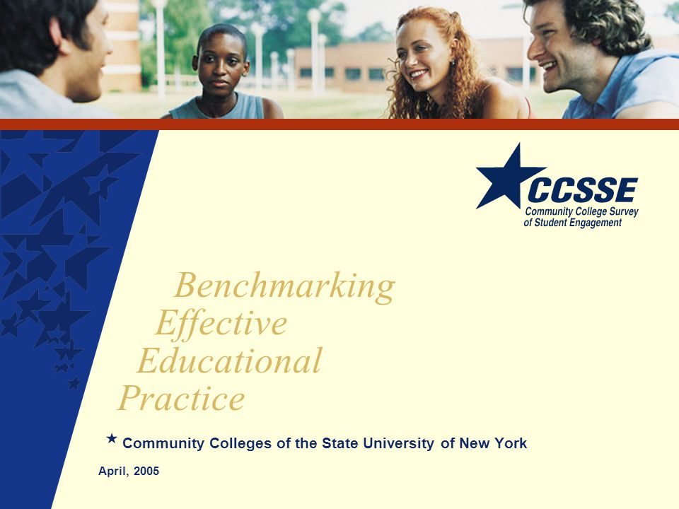 Benchmarking Effective Educational Practice Community Colleges of the State University of New York April, 2005