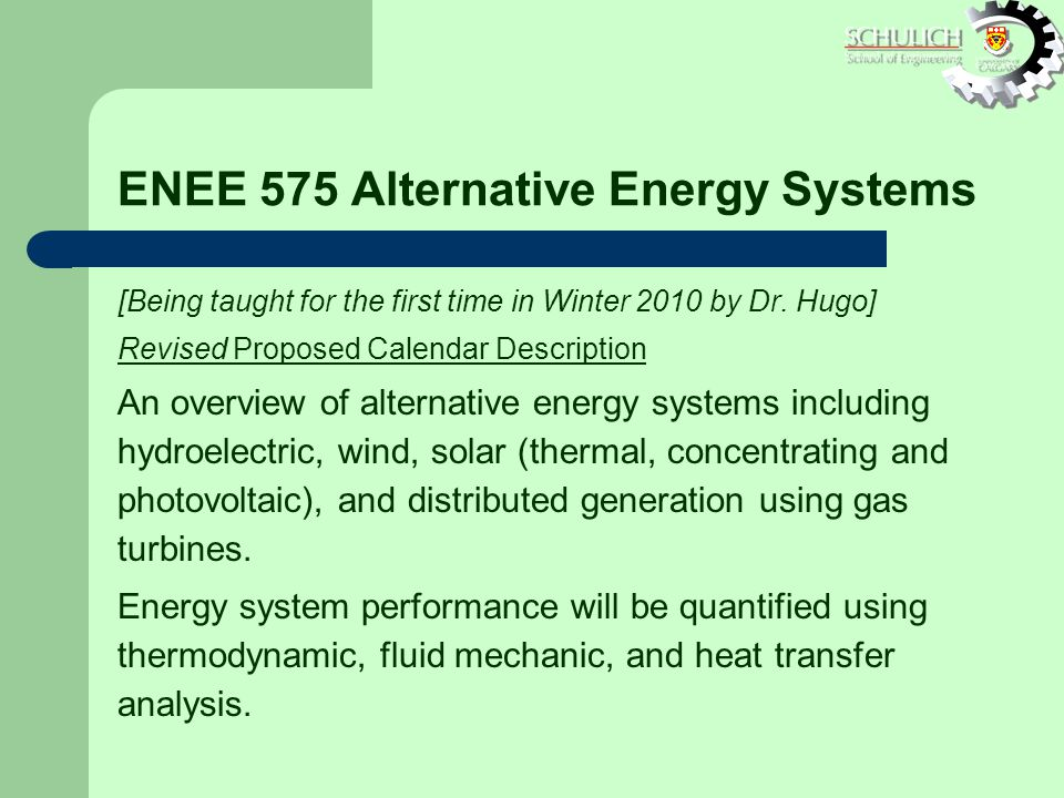ENEE 575 Alternative Energy Systems [Being taught for the first time in Winter 2010 by Dr.