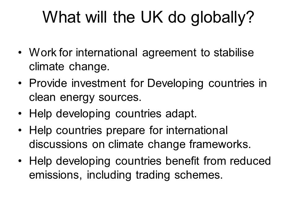 What will the UK do globally. Work for international agreement to stabilise climate change.