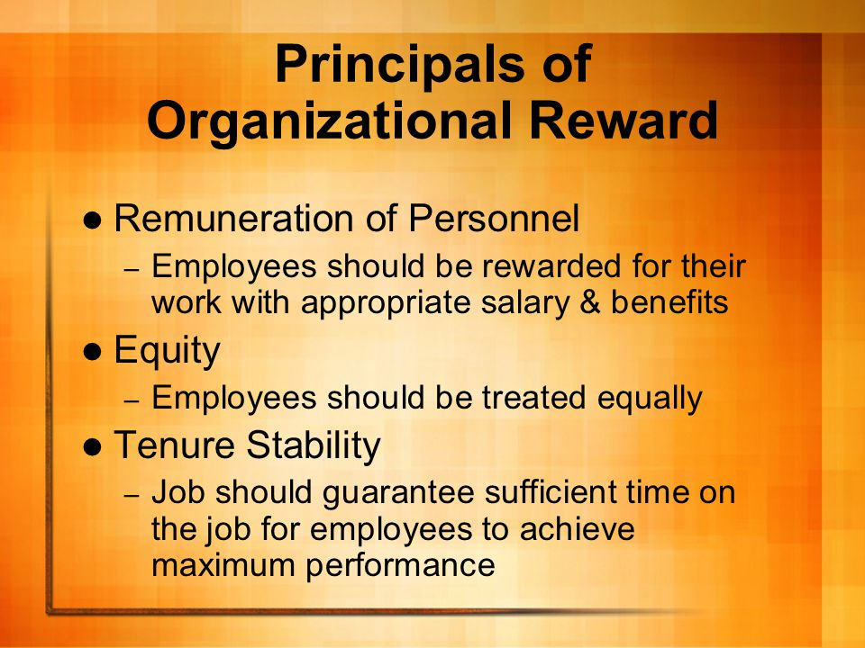 Principals of Organizational Reward Remuneration of Personnel – Employees should be rewarded for their work with appropriate salary & benefits Equity