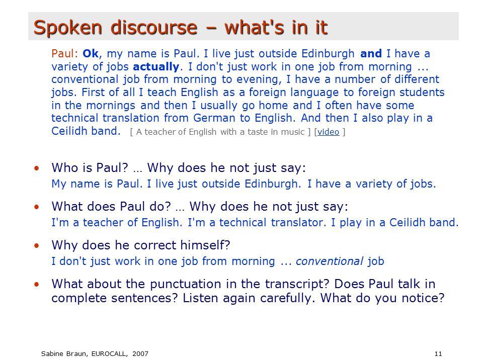 Sabine Braun, EUROCALL, 200711 Spoken discourse – what s in it Paul: Ok, my name is Paul.