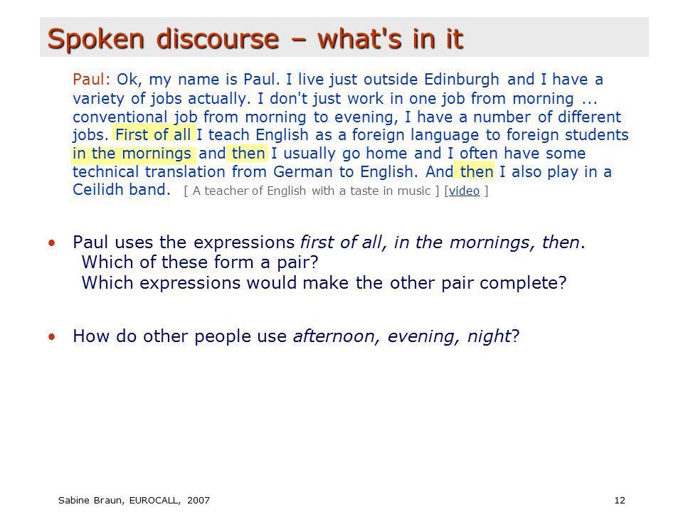 Sabine Braun, EUROCALL, 200712 Spoken discourse – what s in it Paul: Ok, my name is Paul.