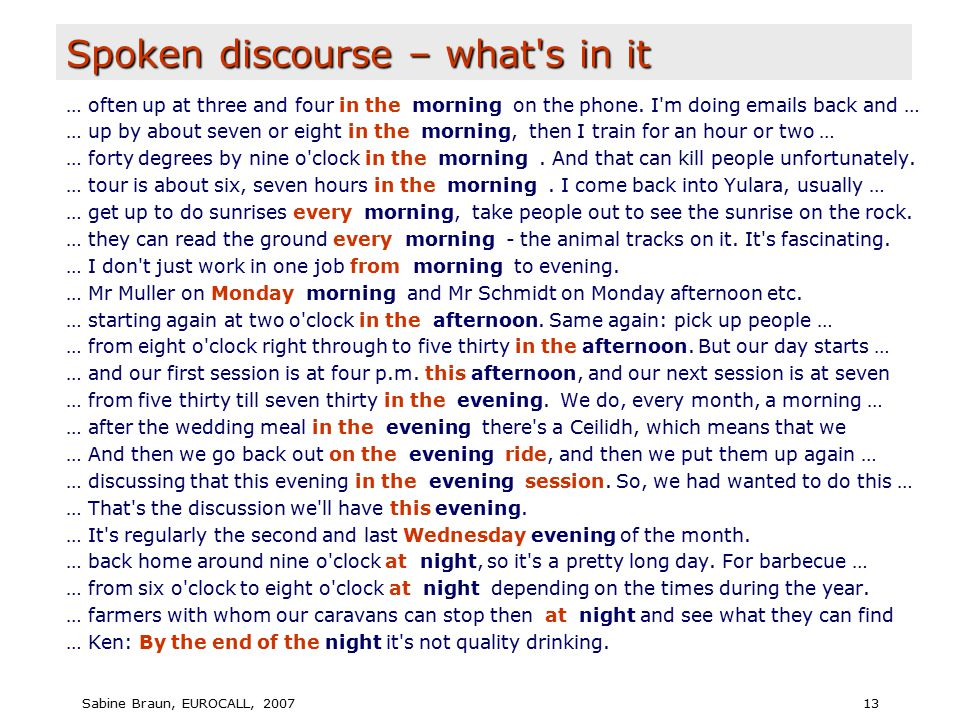 Sabine Braun, EUROCALL, 200713 Spoken discourse – what s in it … often up at three and four in the morning on the phone.