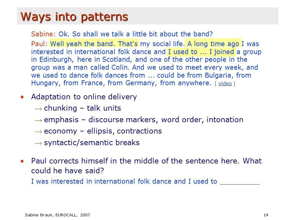 Sabine Braun, EUROCALL, 200714 Ways into patterns Sabine: Ok.