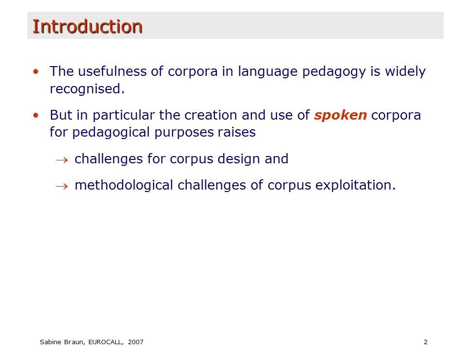 Sabine Braun, EUROCALL, 20072 Introduction The usefulness of corpora in language pedagogy is widely recognised.