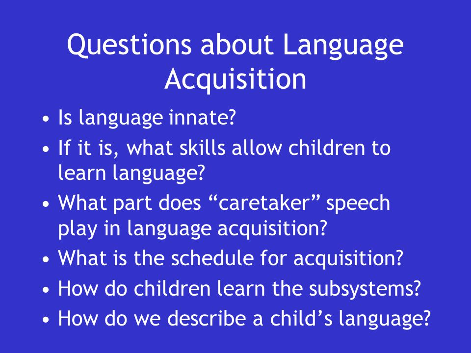 Questions about Language Acquisition Is language innate.