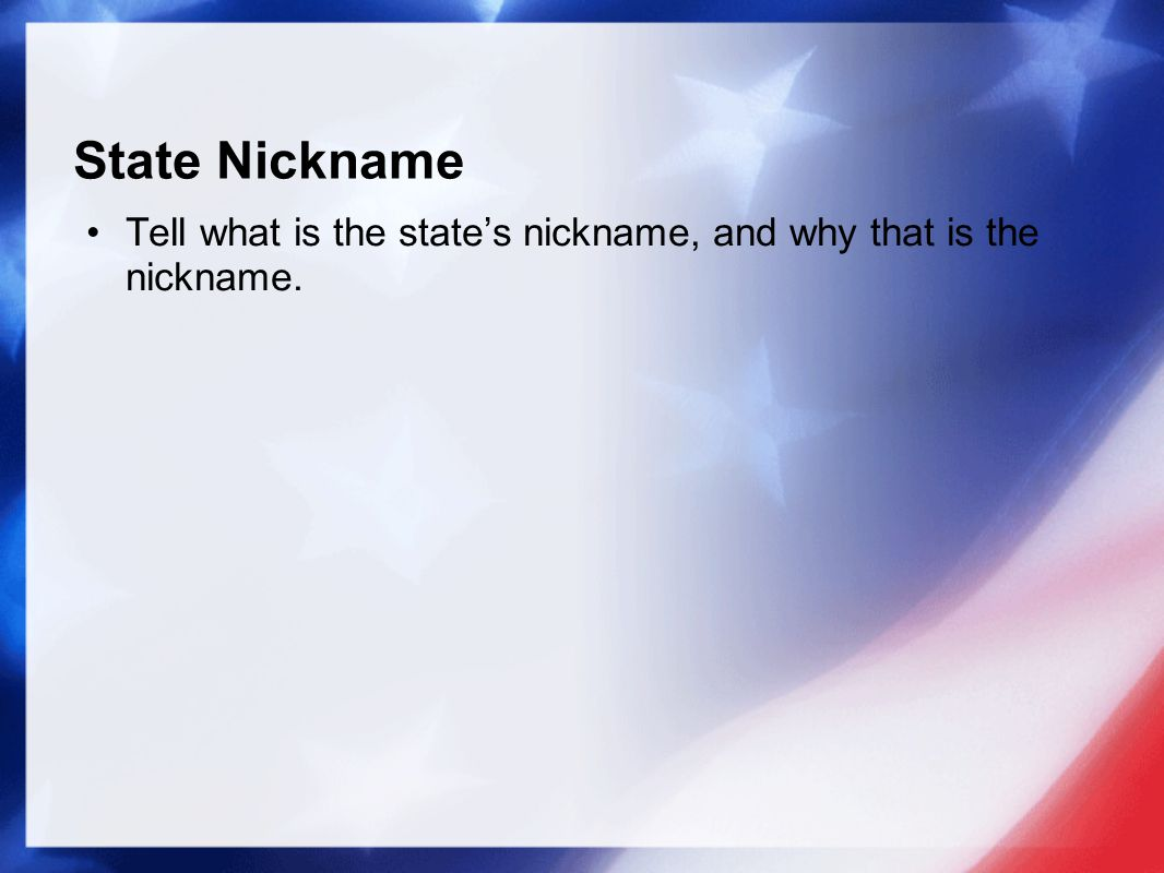 State Nickname Tell what is the state's nickname, and why that is the nickname.