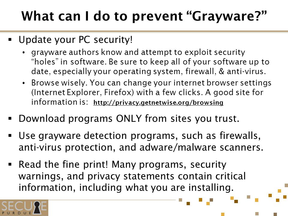 What can I do to prevent Grayware  Update your PC security.