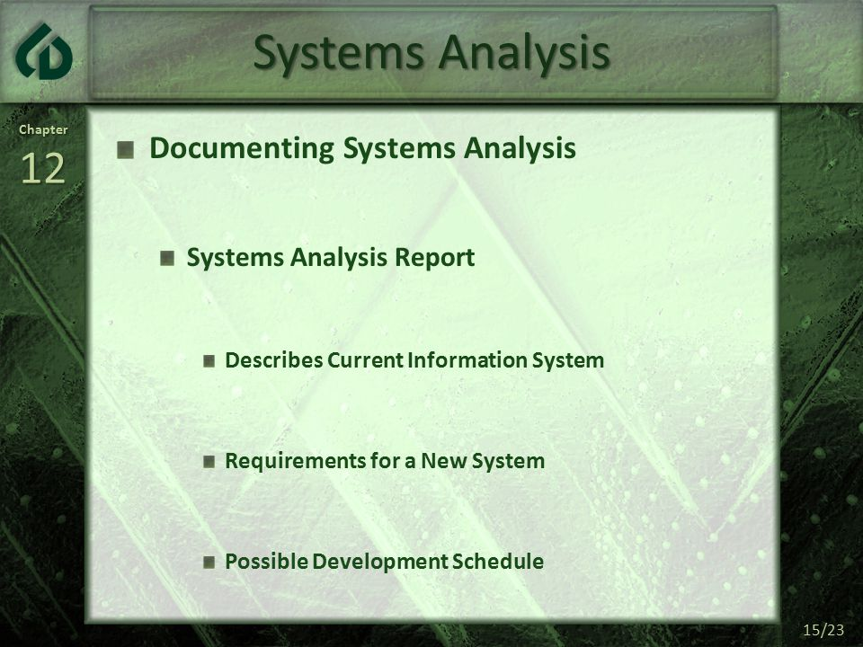 Chapter12 15/23 Systems Analysis Documenting Systems Analysis Systems Analysis Report Describes Current Information System Requirements for a New System Possible Development Schedule