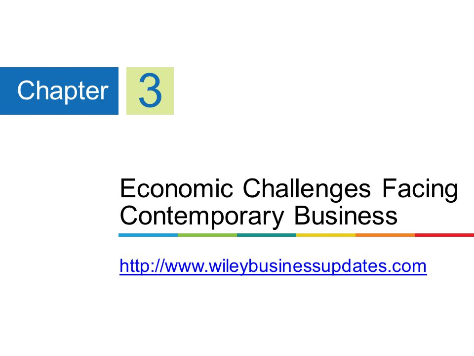 Economic Challenges Facing Contemporary Business     Chapter 3