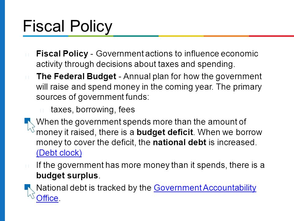 Fiscal Policy Fiscal Policy - Government actions to influence economic activity through decisions about taxes and spending.