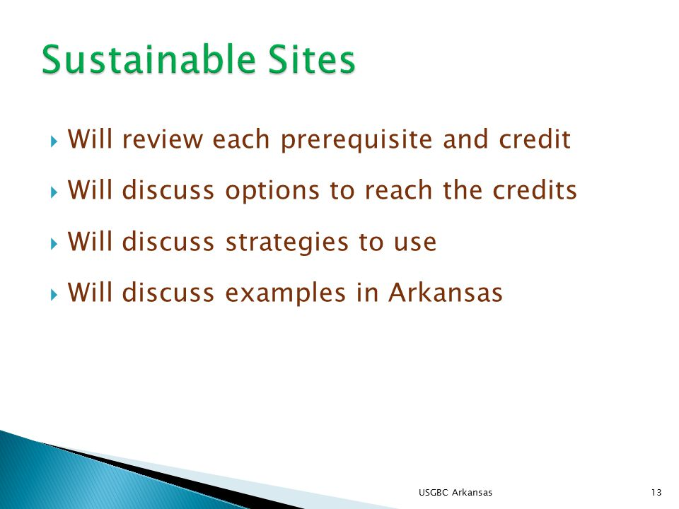  Will review each prerequisite and credit  Will discuss options to reach the credits  Will discuss strategies to use  Will discuss examples in Arkansas 13USGBC Arkansas