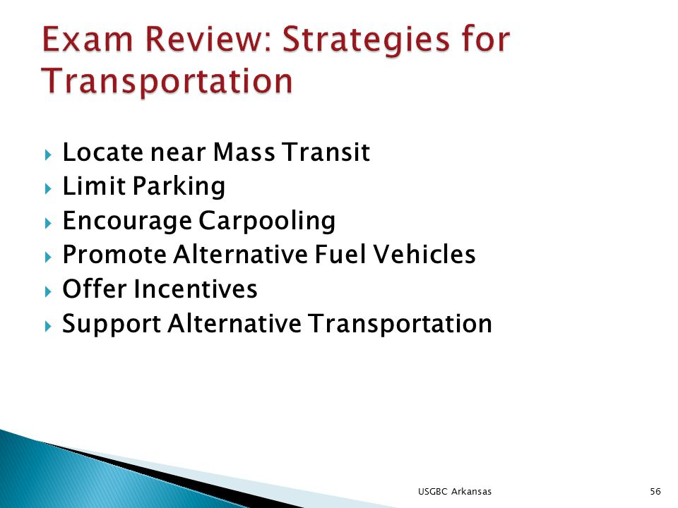  Locate near Mass Transit  Limit Parking  Encourage Carpooling  Promote Alternative Fuel Vehicles  Offer Incentives  Support Alternative Transportation 56USGBC Arkansas