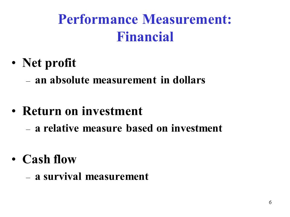 © The McGraw-Hill Companies, Inc., Performance Measurement: Financial Net profit – an absolute measurement in dollars Return on investment – a relative measure based on investment Cash flow – a survival measurement