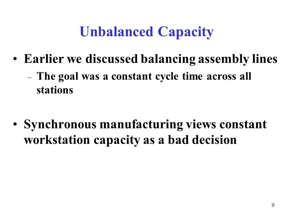 © The McGraw-Hill Companies, Inc., Unbalanced Capacity Earlier we discussed balancing assembly lines – The goal was a constant cycle time across all stations Synchronous manufacturing views constant workstation capacity as a bad decision