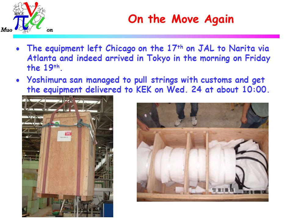 On the Move Again  The equipment left Chicago on the 17 th on JAL to Narita via Atlanta and indeed arrived in Tokyo in the morning on Friday the 19 th.