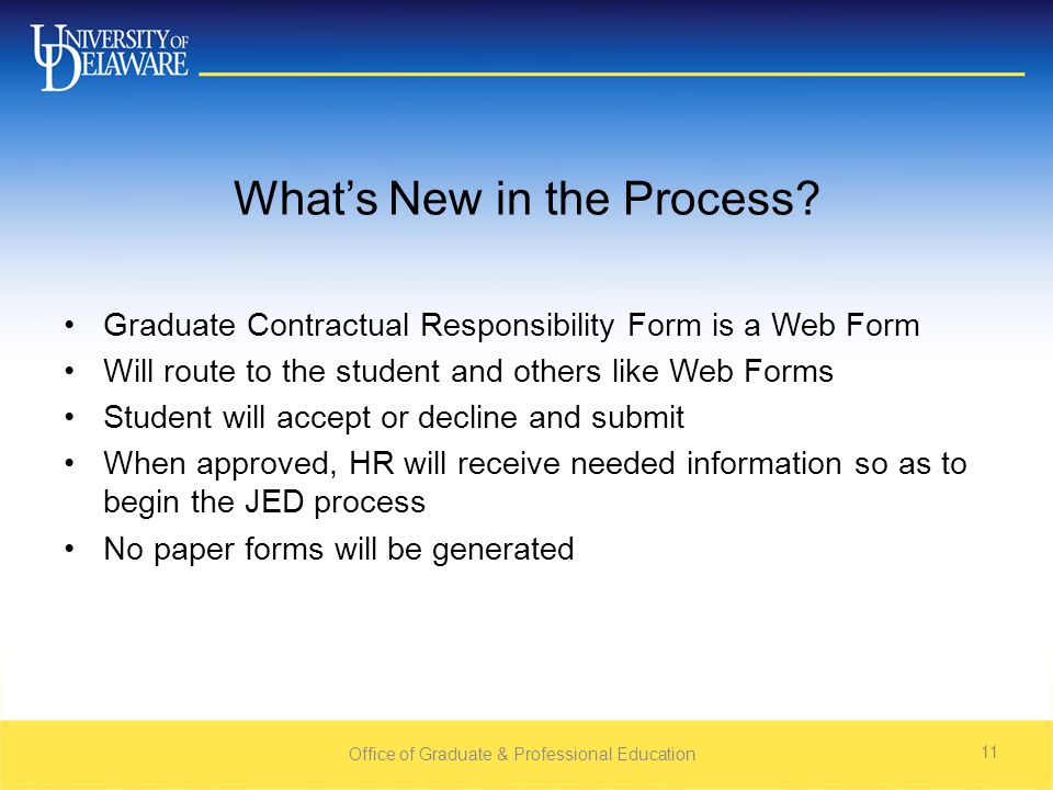 Office of Graduate & Professional Education 11 What's New in the Process.
