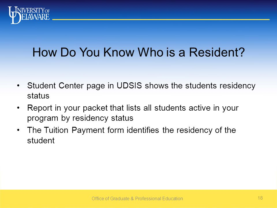 Office of Graduate & Professional Education 18 How Do You Know Who is a Resident.