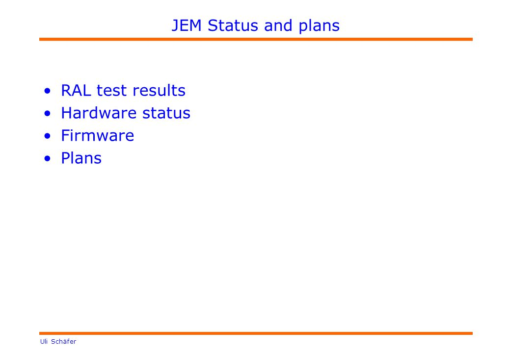 Uli Schäfer JEM Status and plans RAL test results Hardware status Firmware Plans
