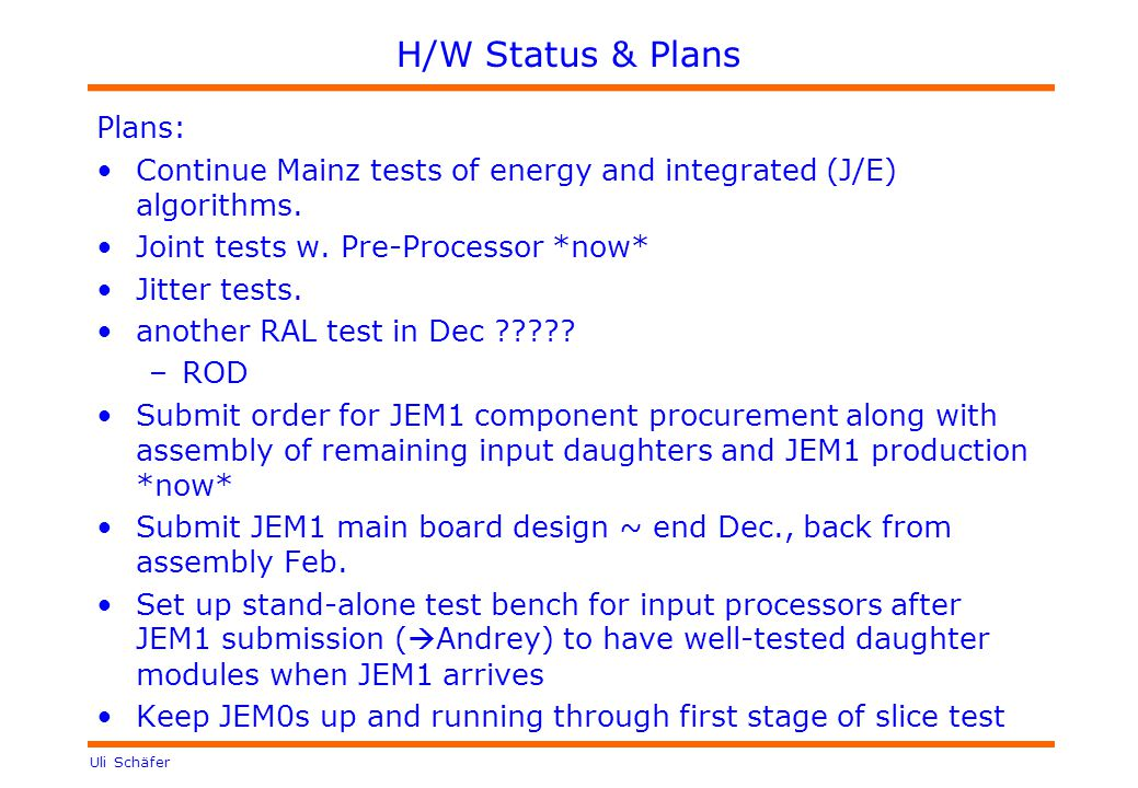 Uli Schäfer H/W Status & Plans Plans: Continue Mainz tests of energy and integrated (J/E) algorithms.