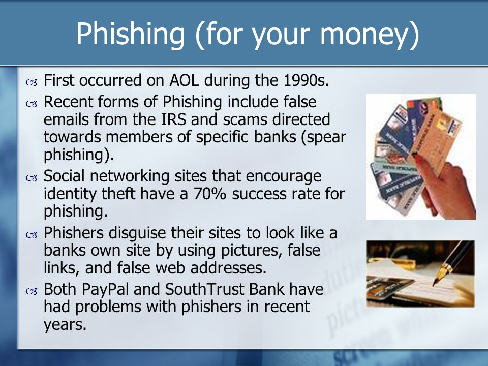 Phishing (not with a pole)  A criminal activity online in which Phishers attempt to gain access to classified information such as credit card/bank account numbers and passwords.