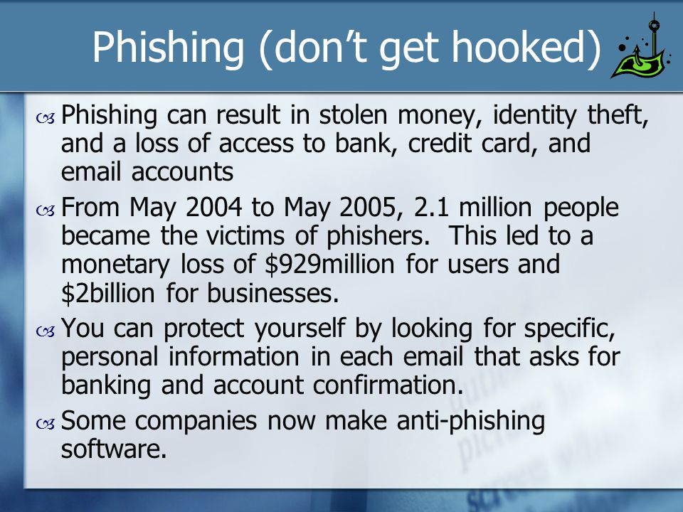 Phishing (for your money)  First occurred on AOL during the 1990s.