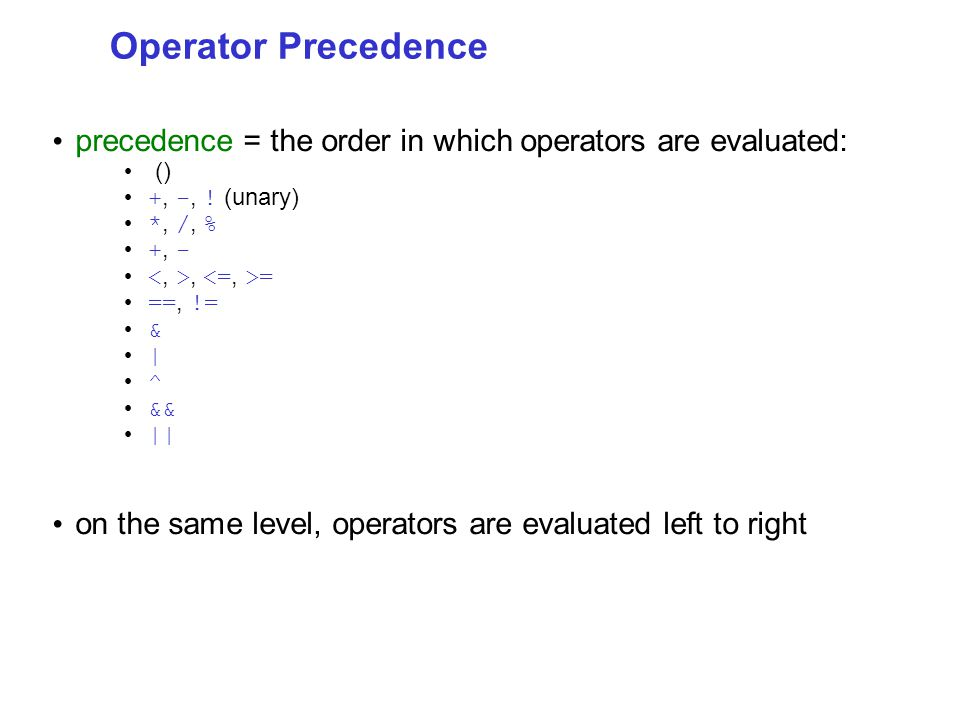 Operator Precedence precedence = the order in which operators are evaluated: () +, -, .