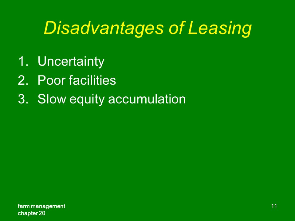 farm management chapter Disadvantages of Leasing 1.Uncertainty 2.Poor facilities 3.Slow equity accumulation