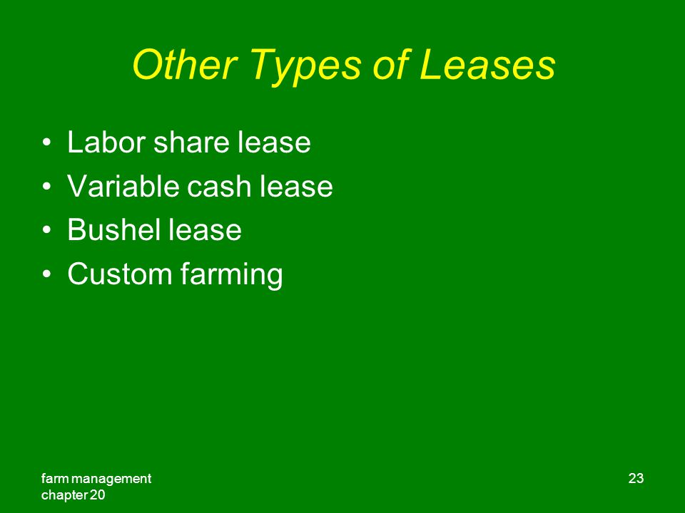 farm management chapter Other Types of Leases Labor share lease Variable cash lease Bushel lease Custom farming