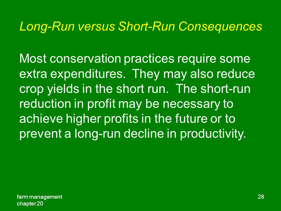 farm management chapter Long-Run versus Short-Run Consequences Most conservation practices require some extra expenditures.
