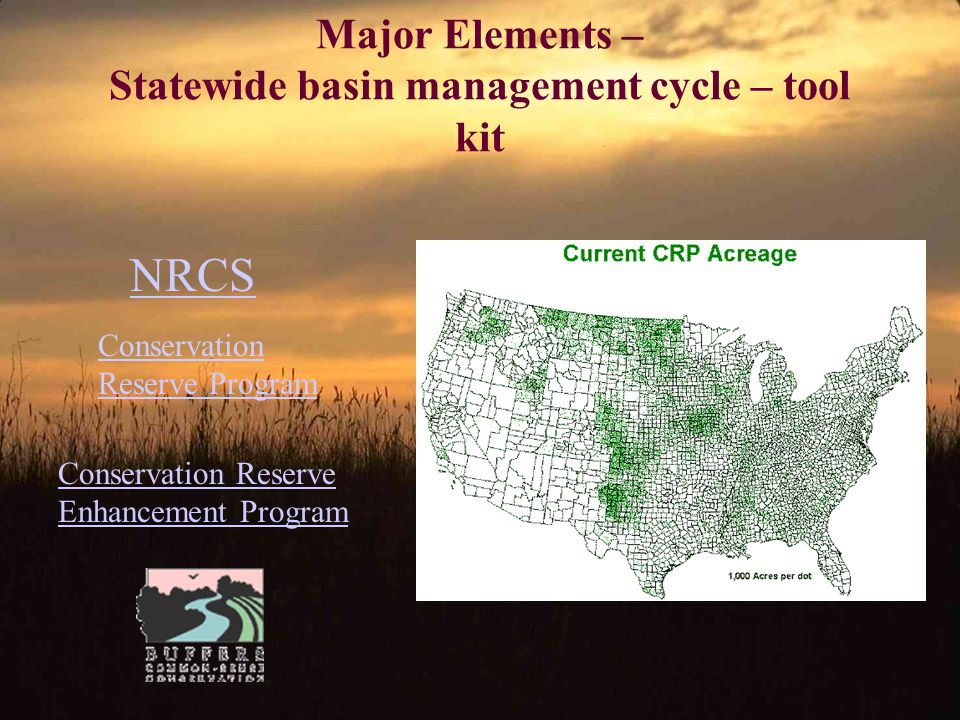 Major Elements – Statewide basin management cycle – tool kit Conservation Reserve Program Conservation Reserve Enhancement Program NRCS