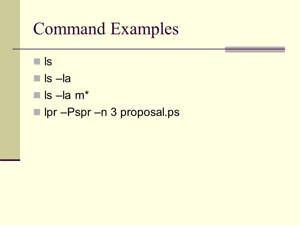 Command Examples ls ls –la ls –la m* lpr –Pspr –n 3 proposal.ps