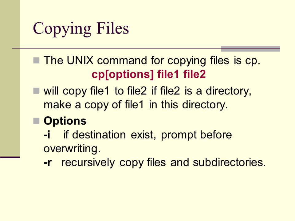 Copying Files The UNIX command for copying files is cp.