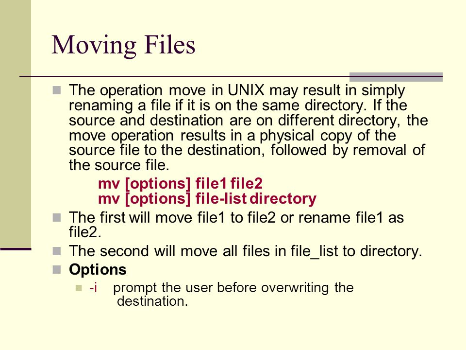 Moving Files The operation move in UNIX may result in simply renaming a file if it is on the same directory.