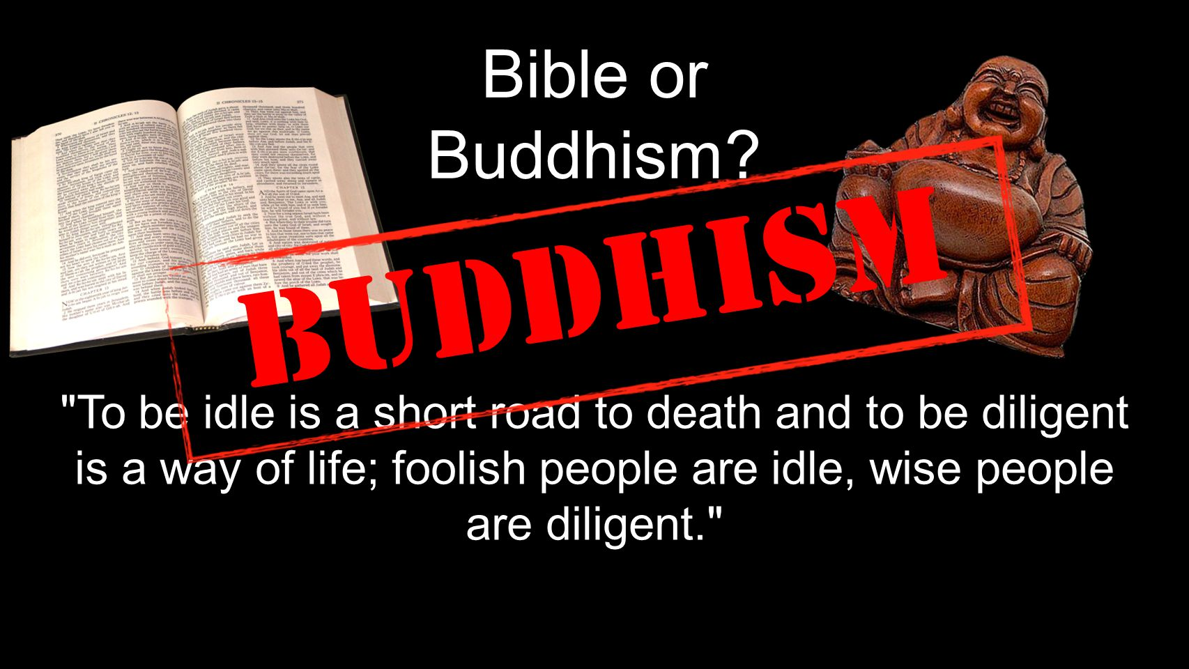 Bible or Buddhism.