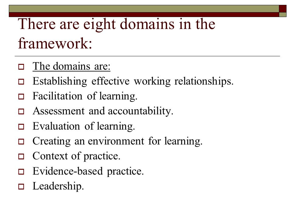 There are eight domains in the framework:  The domains are:  Establishing effective working relationships.