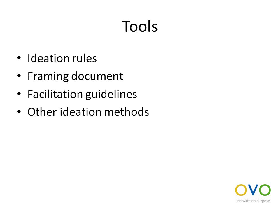 Tools Ideation rules Framing document Facilitation guidelines Other ideation methods