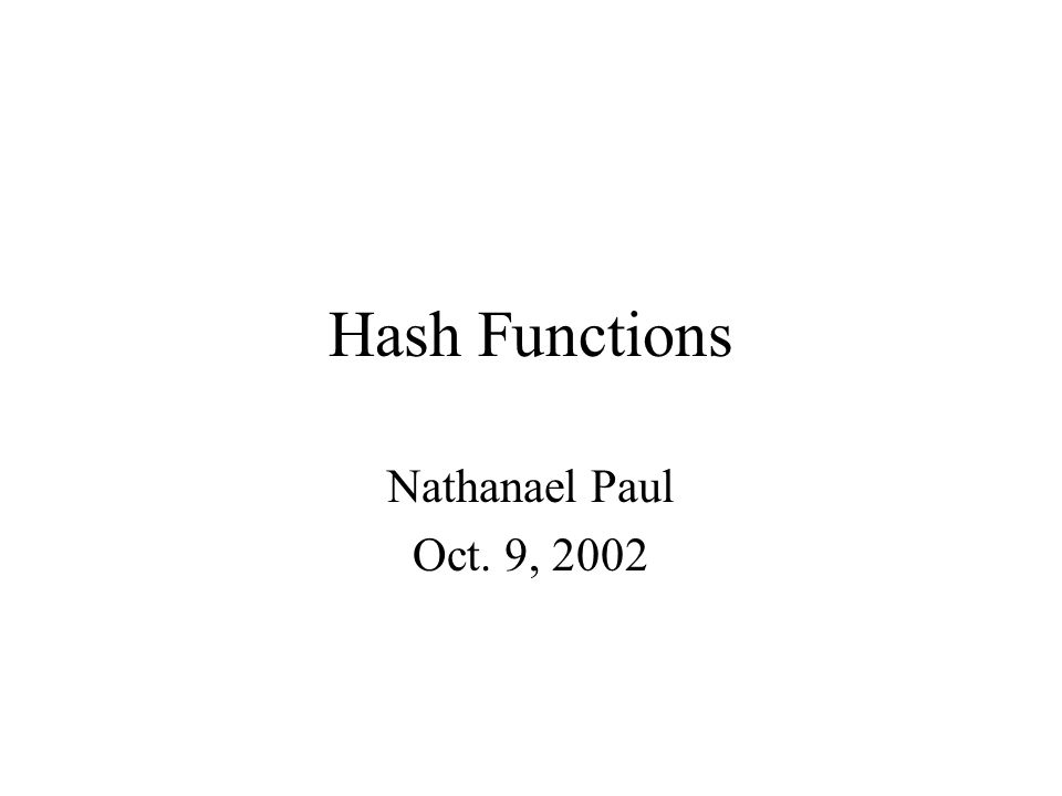 Hash Functions Nathanael Paul Oct. 9, 2002