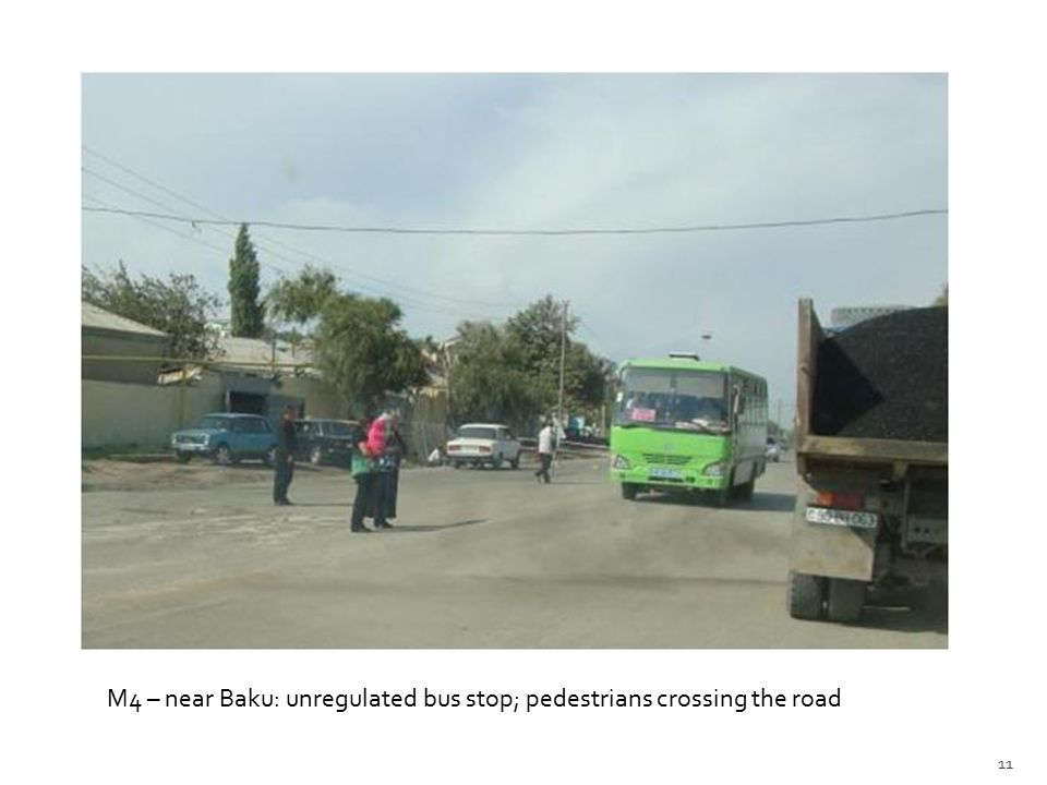 M4 – near Baku: unregulated bus stop; pedestrians crossing the road 11