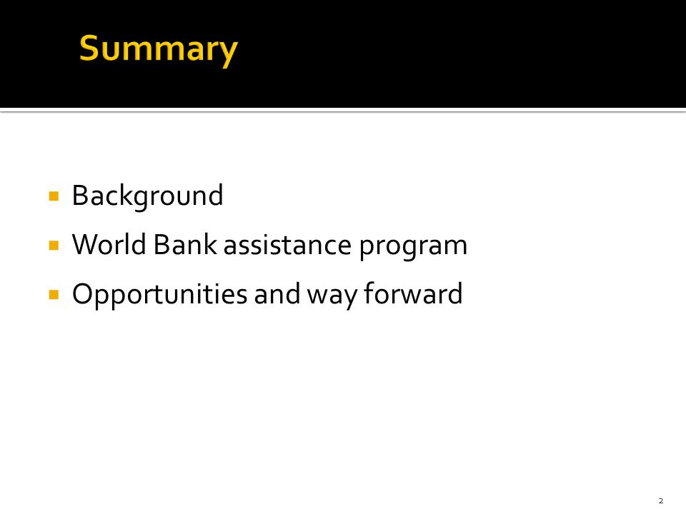  Background  World Bank assistance program  Opportunities and way forward 2